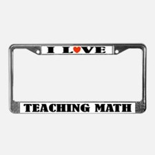 I Love Teaching Math License Plate Frame