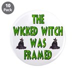 """Wicked Witch Was Framed 3.5"""" Button (10 pack)"""