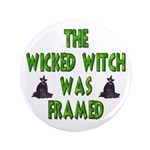 """Wicked Witch Was Framed 3.5"""" Button"""