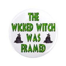 "Wicked Witch Was Framed 3.5"" Button"