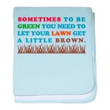 Be Green Let Lawn Get Brown Infant Blanket