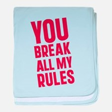 You Break All My Rules Infant Blanket
