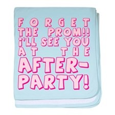 Forget Prom After Party Infant Blanket