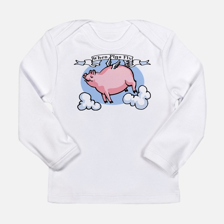 When Pigs Fly Long Sleeve Infant T-Shirt