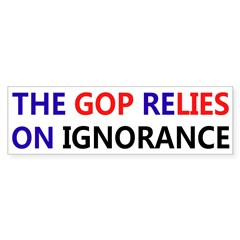The GOP ReLIES on Ignorance bumper sticker
