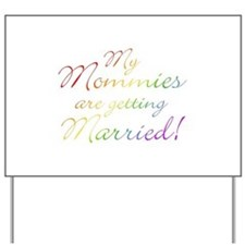 My Mommies Are Getting Marrie Yard Sign