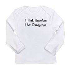 Think Therefore Dangerous Long Sleeve Infant T-Shi