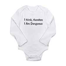 Think Therefore Dangerous Long Sleeve Infant Bodys