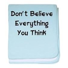Don't Believe Everything Infant Blanket