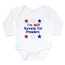 Not Running For President Long Sleeve Infant Bodys