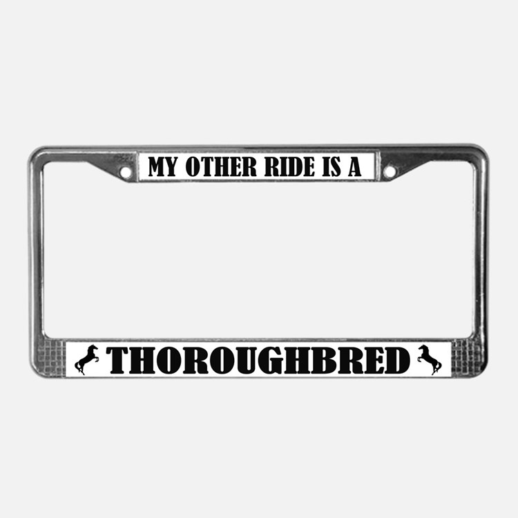 My Other Ride is a ThoroughbredLicense Plate Frame