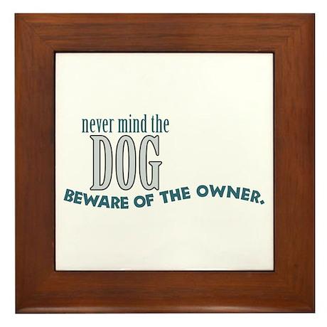 Beware of the Dog Owner Framed Tile