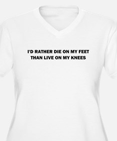 I'D RATHER DIE ON MY FEET THAN LIVE ON MY KNEES Wo