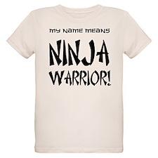 My name means Ninja Warrior! T-Shirt
