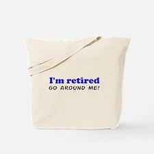 I'm Retired Go Around Me Shir Tote Bag
