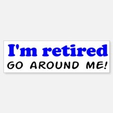 I'm Retired Go Around Me Shir Bumper Bumper Sticker
