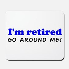 I'm Retired Go Around Me Shir Mousepad