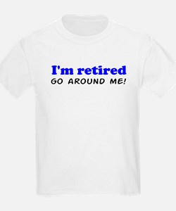 I'm Retired Go Around Me Shir T-Shirt
