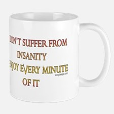 I don't suffer from insanity. Mug