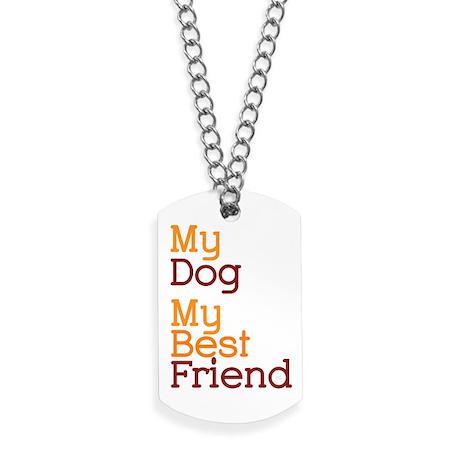 My Dog My Best Friend (orng/light) Dog Tags