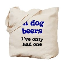 In Dog Beers I've Only Had On Tote Bag
