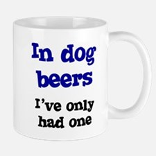 In Dog Beers I've Only Had On Mug