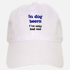 In Dog Beers I've Only Had On Baseball Baseball Cap