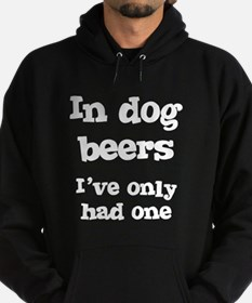 In Dog Beers I've Only Had On Hoodie (dark)