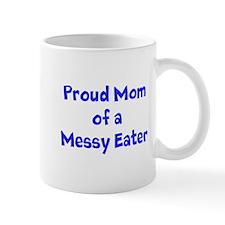 Proud Mom of a Messy Eater Mug