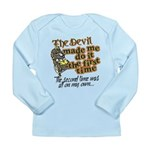 The Devil Made Me Do It Long Sleeve Infant T-Shirt
