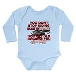 You Don't Get Old Long Sleeve Infant Bodysuit