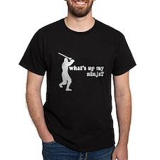 what's up my ninja? Black T-Shirt