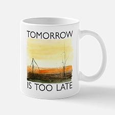 Tomorrow Is Too Late Mug