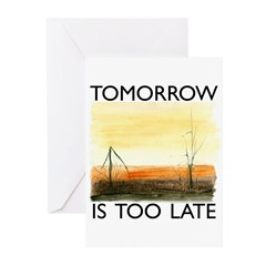 Tomorrow Is Too Late Greeting Cards (Pk of 10)