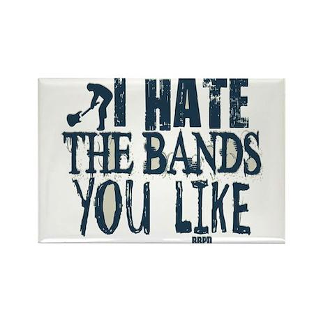 I Hate Bands You Like Rectangle Magnet