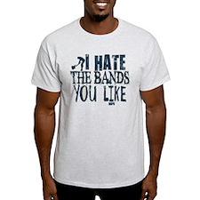 I Hate Bands You Like T-Shirt