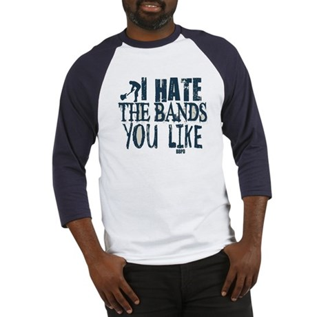 I Hate Bands You Like Baseball Jersey
