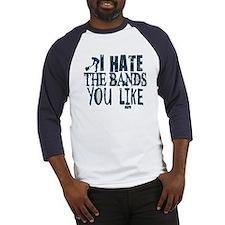 I Hate Bands You Like Baseball Jersey