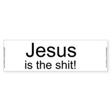 """Jesus is the shit!"" Bumper Sticker"