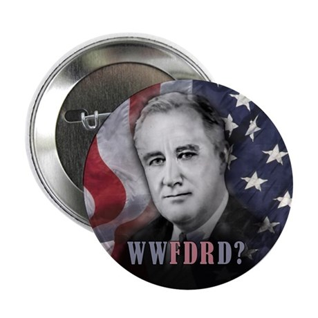 """What Would FDR Do? 2.25"""" Button"""