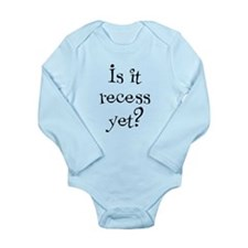 Is it Recess Yet? Long Sleeve Infant Bodysuit