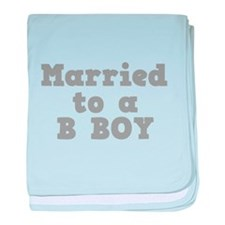 Married to a B Boy Infant Blanket