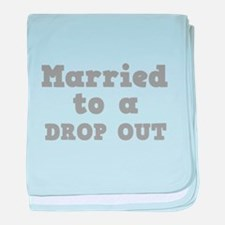 Married to a Dropout Infant Blanket