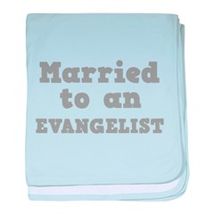 Married to an Evangelist Infant Blanket