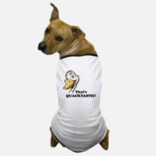 That's Quacktastic! Dog T-Shirt