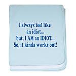 I AM an Idiot Infant Blanket