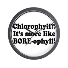 Chlorophyll? More like Bore-o Wall Clock