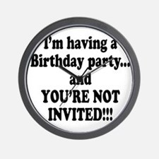 Birthday Party; Not Invited Wall Clock