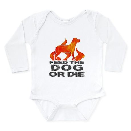 Feed the Dog or Die Long Sleeve Infant Bodysuit