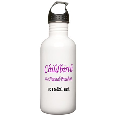 Childbirth is a Natural Proce Water Bottle 1. Stai